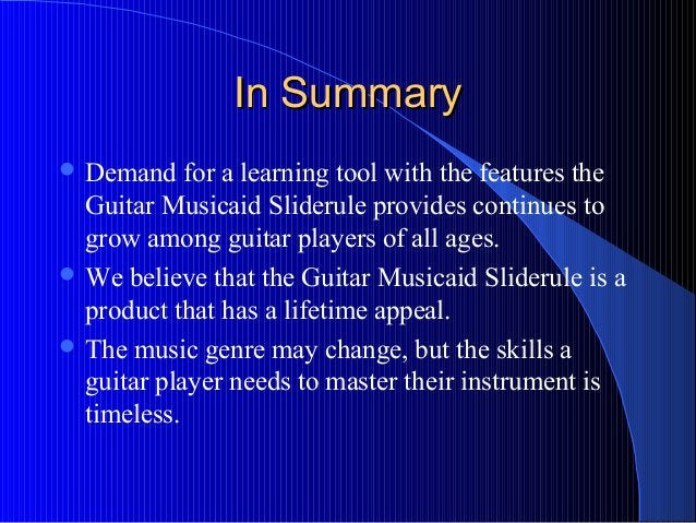 In SummaryIn Summary  Demand for a learning tool with the features the Guitar Musicaid Sliderule provides continues to gr...