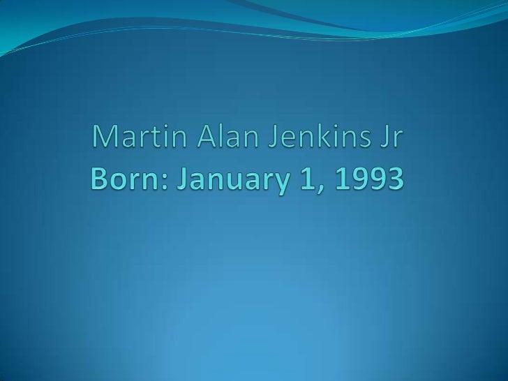 Martin Alan Jenkins JrBorn: January 1, 1993<br />
