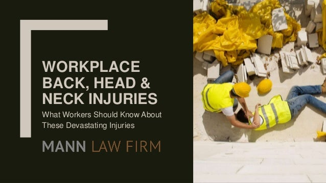 WORKPLACE BACK, HEAD & NECK INJURIES What Workers Should Know About These Devastating Injuries