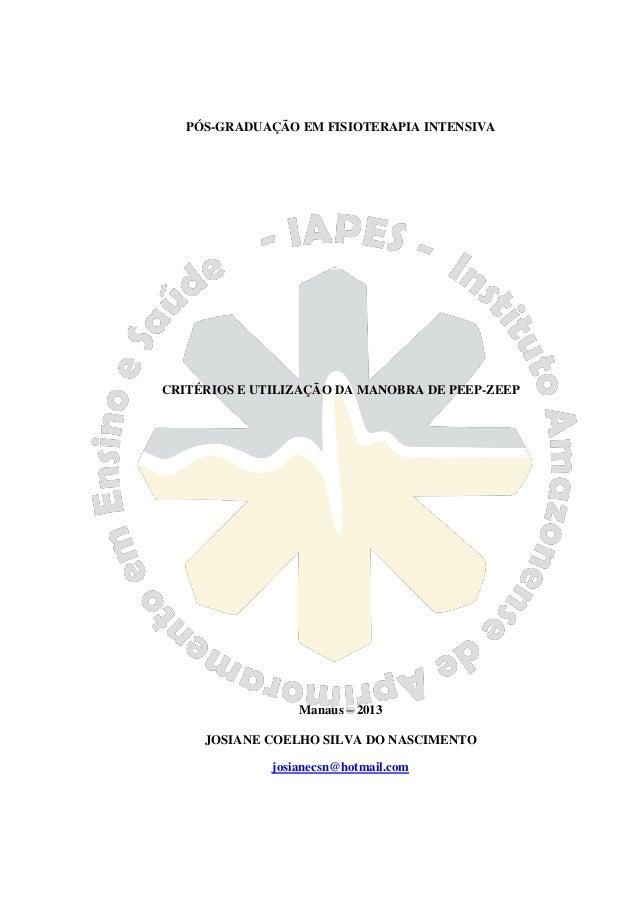 PÓS-GRADUAÇÃO EM FISIOTERAPIA INTENSIVA CRITÉRIOS E UTILIZAÇÃO DA MANOBRA DE PEEP-ZEEP Manaus – 2013 JOSIANE COELHO SILVA ...