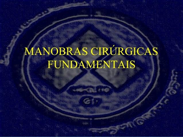MANOBRAS CIRÚRGICASFUNDAMENTAIS