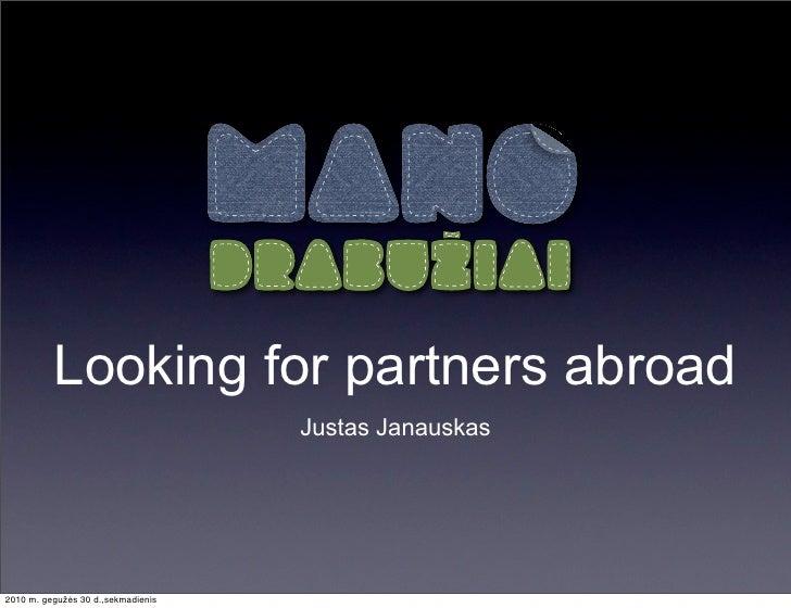 Looking for partners abroad                                     Justas Janauskas     2010 m. gegužės 30 d.,sekmadienis