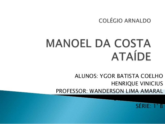 ALUNOS: YGOR BATISTA COELHO HENRIQUE VINICIUS PROFESSOR: WANDERSON LIMA AMARAL DISCIPLINA: ARTES SÉRIE: 1° B