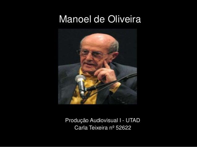 Manoel de Oliveira Produção Audiovisual I - UTAD    Carla Teixeira nº 52622