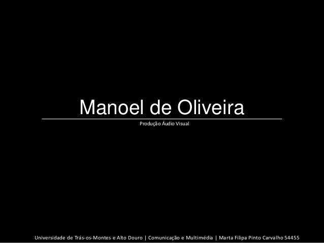Manoel de Oliveira                                          Produção Áudio VisualUniversidade de Trás-os-Montes e Alto Dou...