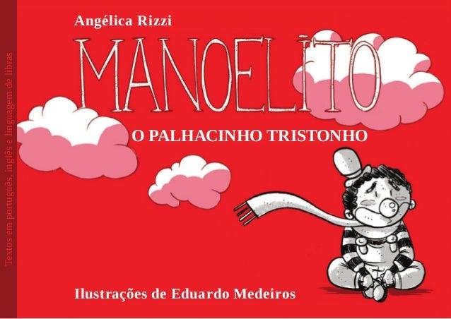 Angélica Rizzi  O palhacinho tristonho  Ilustrações de Eduardo Medeiros  Textos em português, inglês e linguagem de libras