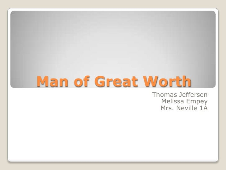 Man of Great Worth<br />Thomas Jefferson<br />Melissa Empey<br />Mrs. Neville 1A<br />