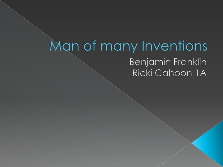 Man of many Inventions<br />Benjamin Franklin<br />Ricki Cahoon 1A<br />