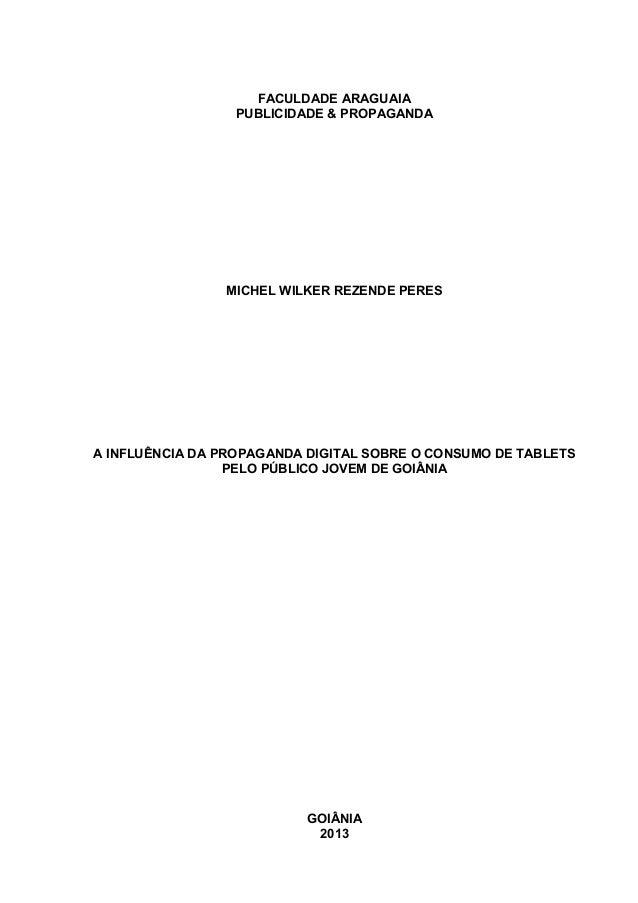 FACULDADE ARAGUAIA PUBLICIDADE & PROPAGANDA MICHEL WILKER REZENDE PERES A INFLUÊNCIA DA PROPAGANDA DIGITAL SOBRE O CONSUMO...