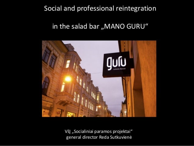 "Social and professional reintegration in the salad bar ""MANO GURU"" VšĮ ""Socialiniai paramos projektai"" general director Re..."