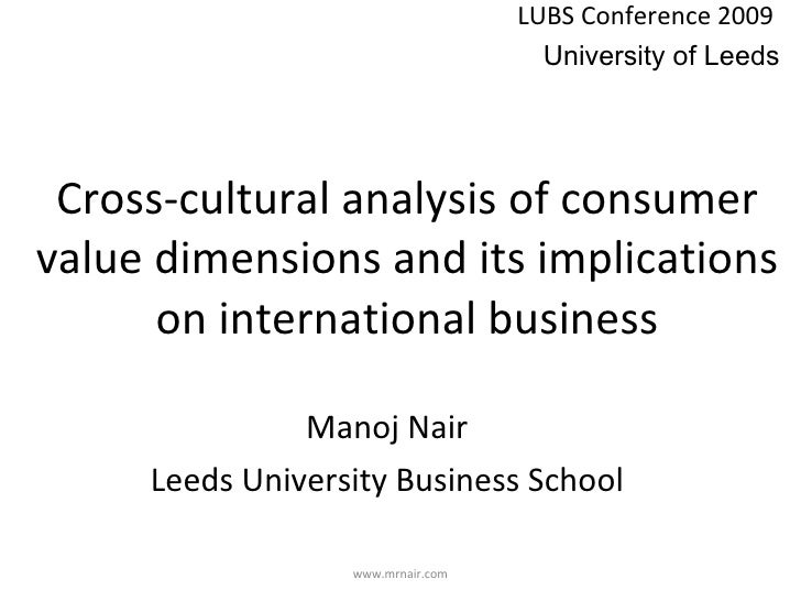 Cross-cultural analysis of consumer value dimensions and its implications on international business Manoj Nair Leeds Unive...