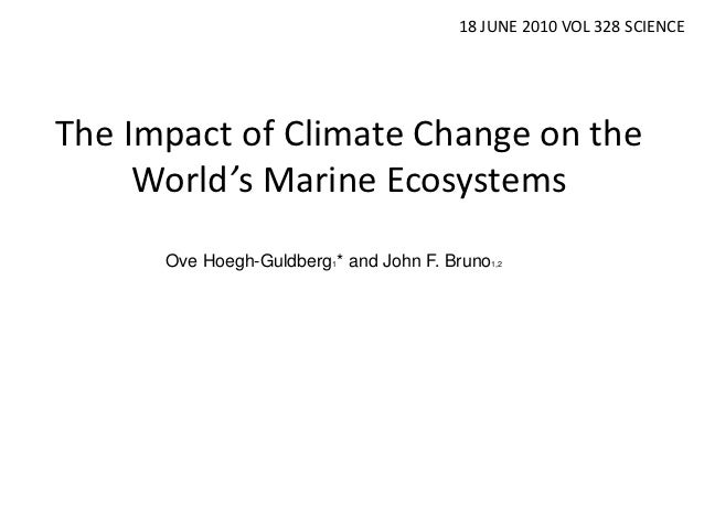 18 JUNE 2010 VOL 328 SCIENCEThe Impact of Climate Change on the     World's Marine Ecosystems      Ove Hoegh-Guldberg1* an...