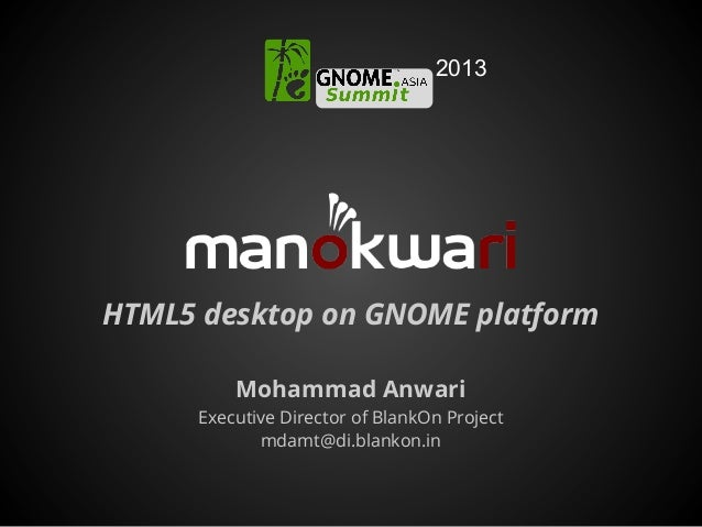 HTML5 desktop on GNOME platformMohammad AnwariExecutive Director of BlankOn Projectmdamt@di.blankon.in2013