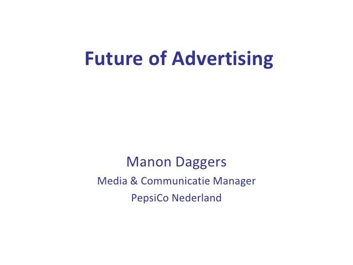 Future of Advertising      Manon Daggers Media & Communicatie Manager       PepsiCo Nederland