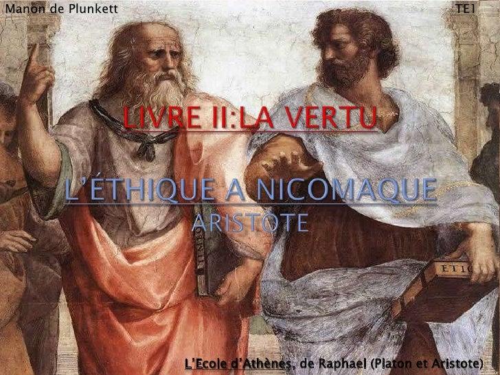 Manon de PlunkettTE1<br />Livre II:La vertuL'éthique a nicomaqueAristote<br />L'Ecole d'Athènes, de Raphael (Platon et Ari...
