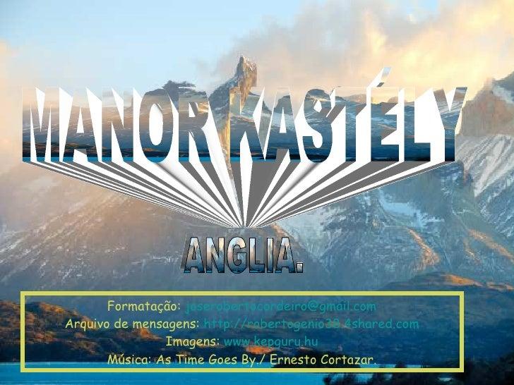 ANGLIA. MANOR KASTÉLY Formatação:  [email_address] Arquivo de mensagens:  http://robertogenio38.4shared.com Imagens:  www....
