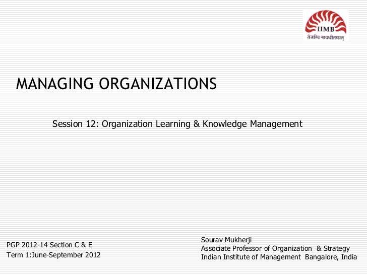 MANAGING ORGANIZATIONS            Session 12: Organization Learning & Knowledge Management                                ...