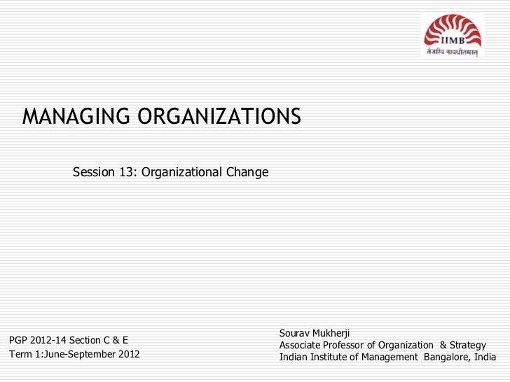 MANAGING ORGANIZATIONS            Session 13: Organizational Change                                                Sourav ...