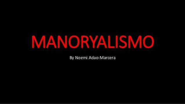 MANORYALISMO  By Noemi Adao-Marcera