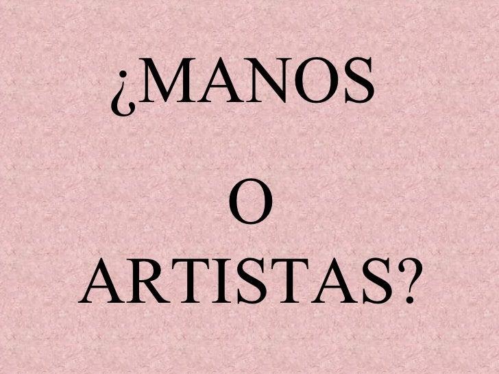 ¿MANOS  O ARTISTAS?