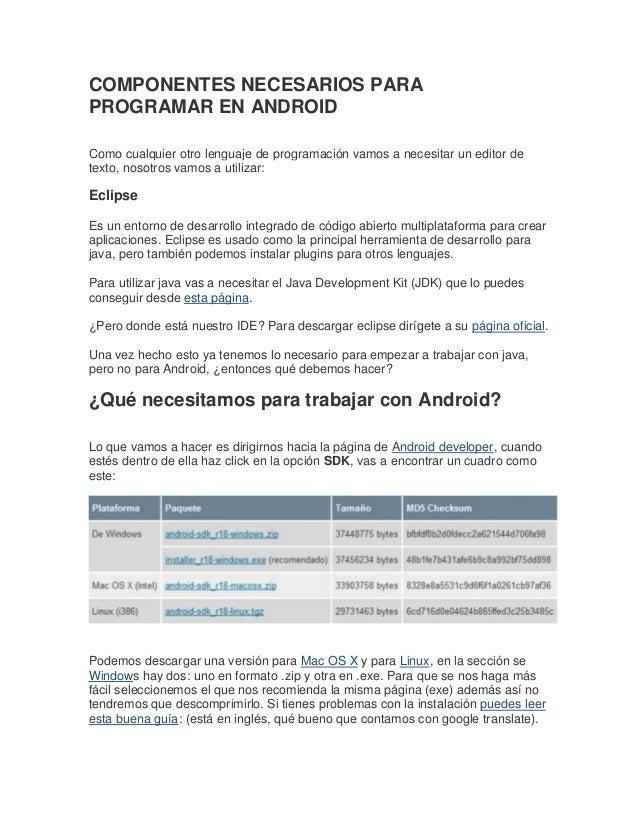 COMPONENTES NECESARIOS PARA PROGRAMAR EN ANDROID Como cualquier otro lenguaje de programación vamos a necesitar un editor ...