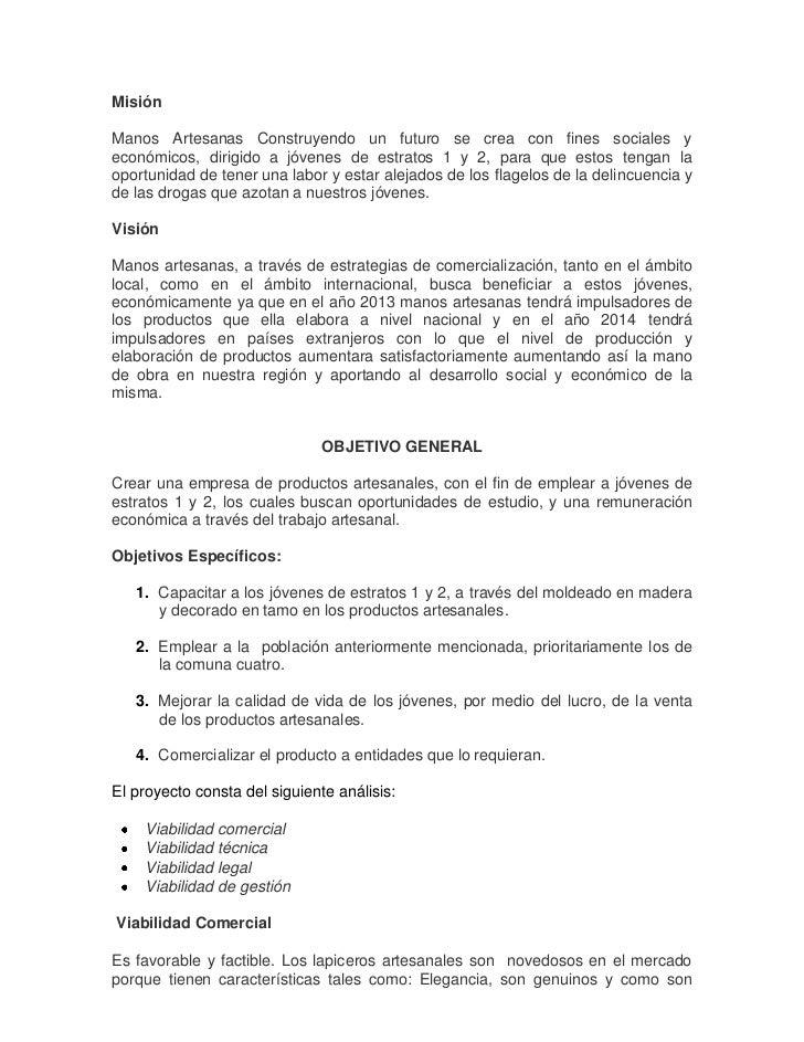 MisiónManos Artesanas Construyendo un futuro se crea con fines sociales yeconómicos, dirigido a jóvenes de estratos 1 y 2,...