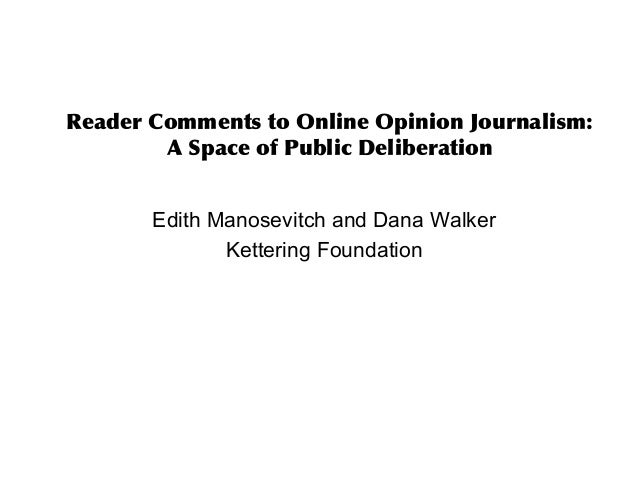 Reader Comments to Online Opinion Journalism: A Space of Public Deliberation Edith Manosevitch and Dana Walker Kettering F...