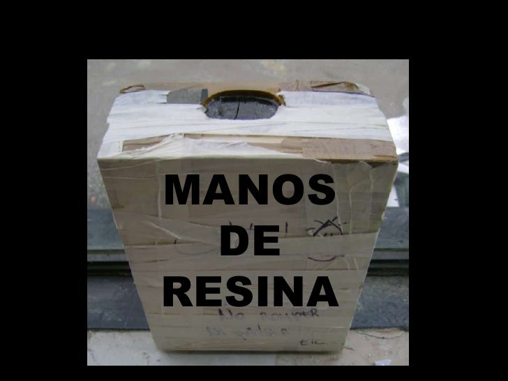 MANOS DE RESINA<br />