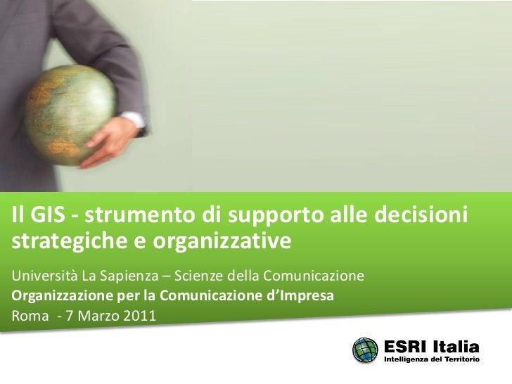 Il GIS - strumento di supporto alle decisionistrategiche e organizzativeUniversità La Sapienza – Scienze della Comunicazio...