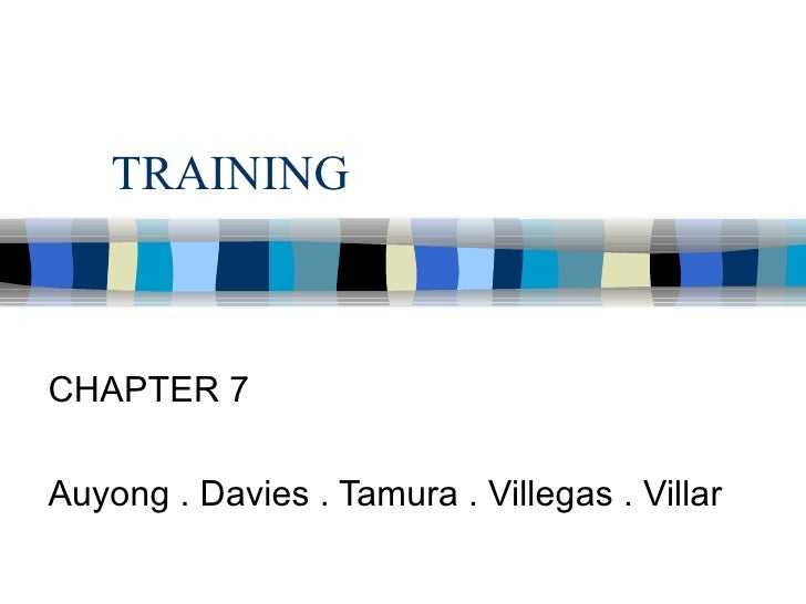 TRAINING CHAPTER 7 Auyong . Davies . Tamura . Villegas . Villar