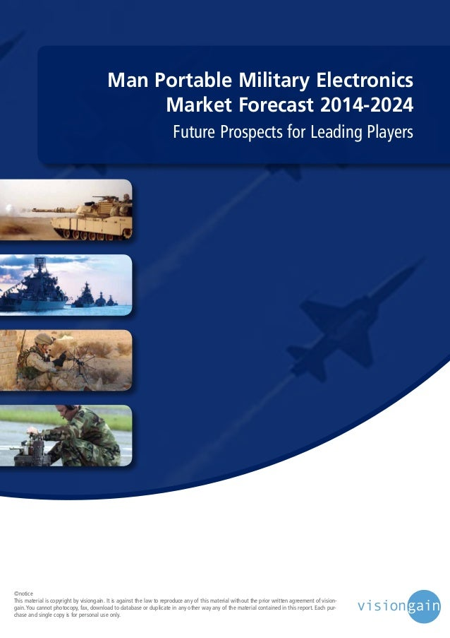Man Portable Military Electronics Market Forecast 2014-2024 Future Prospects for Leading Players  ©notice This material is...