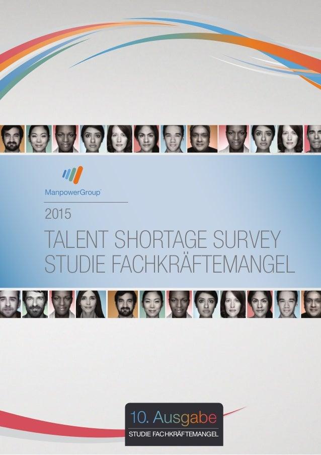2015 TALENT SHORTAGE SURVEY STUDIE FACHKRÄFTEMANGEL 10. Ausgabe STUDIE FACHKRÄFTEMANGEL