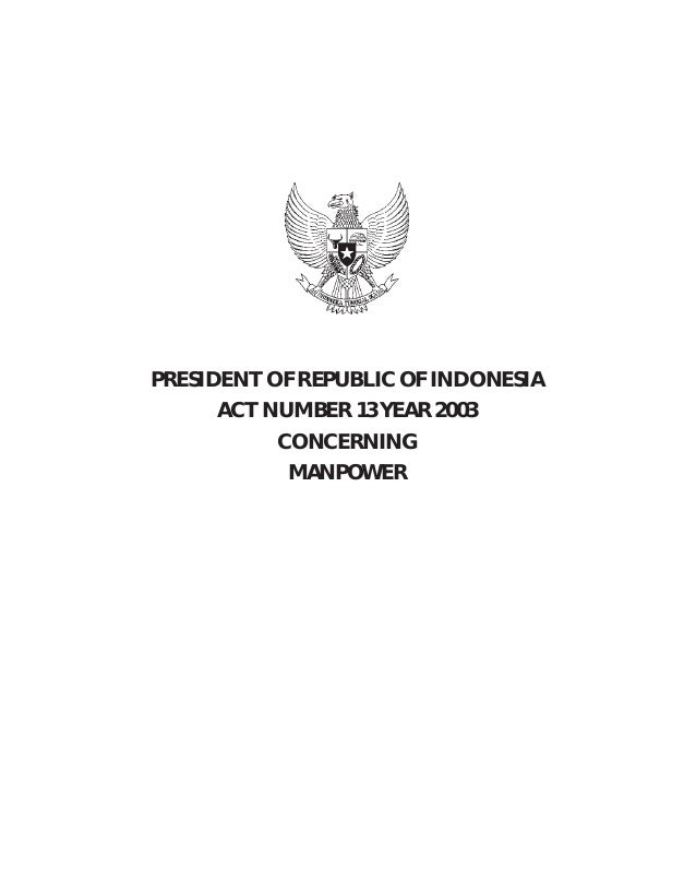 II - 93 Act No. 13 Year 2003 Explanatory Notes PRESIDENT OF REPUBLIC OF INDONESIA ACT NUMBER 13 YEAR 2003 CONCERNING MANPO...