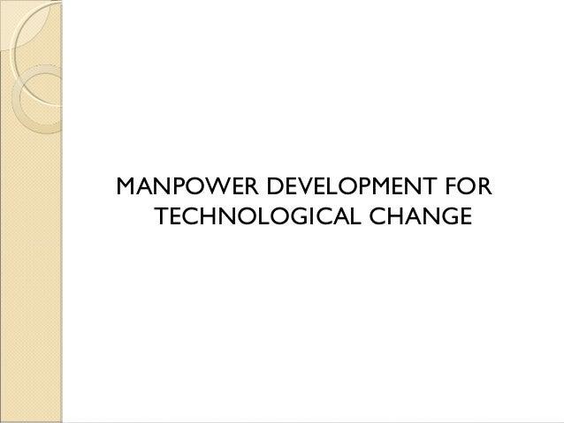 MANPOWER DEVELOPMENT FOR TECHNOLOGICAL CHANGE