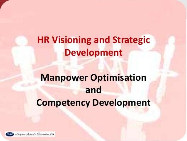 HR Visioning and StrategicDevelopmentManpower OptimisationandCompetency Development