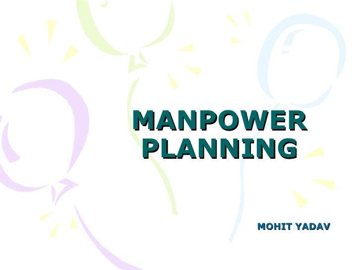 MANPOWER PLANNING MOHIT YADAV