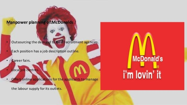 manpower of mcdonalds The objectives of this report are to look at the human resource management (hrm), human resource planning and development (hrp & d), and performance of mcdonald's restaurant.