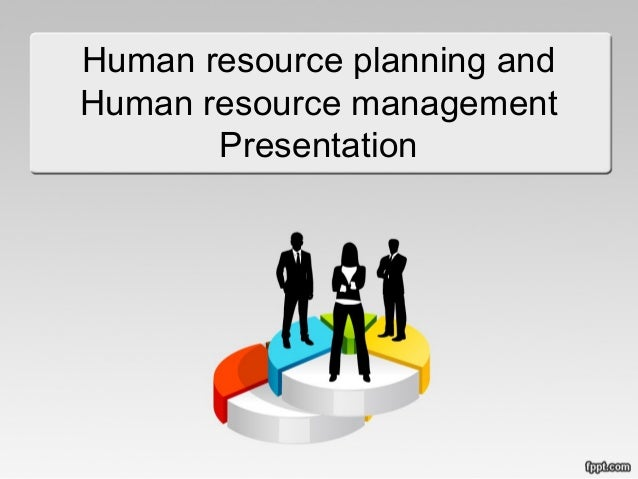 Human resource planning and Human resource management Presentation