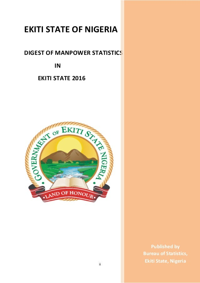 ii EKITI STATE OF NIGERIA DIGEST OF MANPOWER STATISTICS IN EKITI STATE 2016 I N E K I T I S T A T E , 2 0 1 6 Published by...