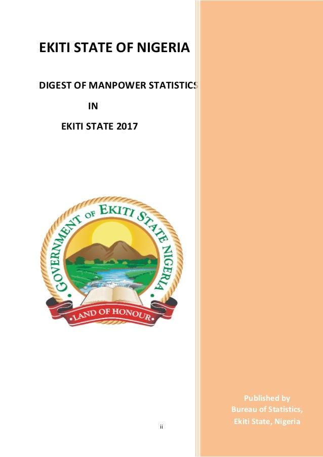 ii EKITI STATE OF NIGERIA DIGEST OF MANPOWER STATISTICS IN EKITI STATE 2017 I N E K I T I S T A T E , 2 0 1 6 Published by...