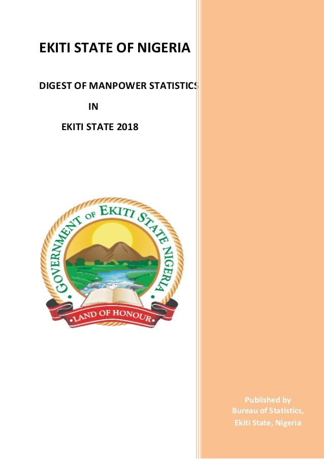 EKITI STATE OF NIGERIA DIGEST OF MANPOWER STATISTICS IN EKITI STATE 2018 I N E K I T I S T A T E , 2 0 1 6 Published by Bu...