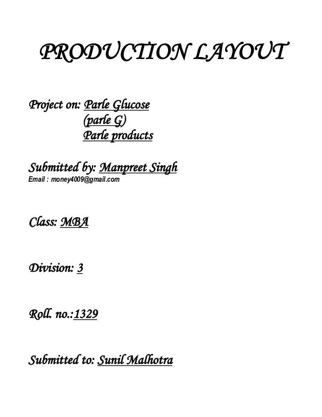 PRODUCTION LAYOUT Project on: Parle Glucose (parle G) Parle products Submitted by: Manpreet Singh Email : money4009@gmail....