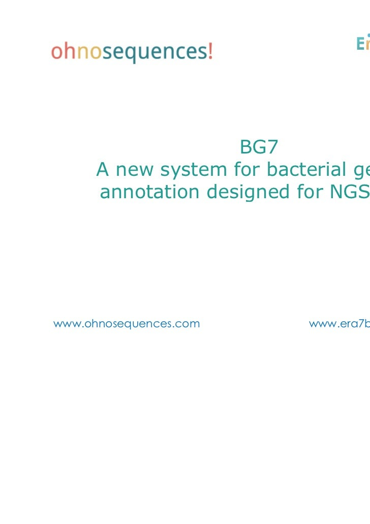BG7      A new system for bacterial genome      annotation designed for NGS datawww.ohnosequences.com      www.era7bioinfo...
