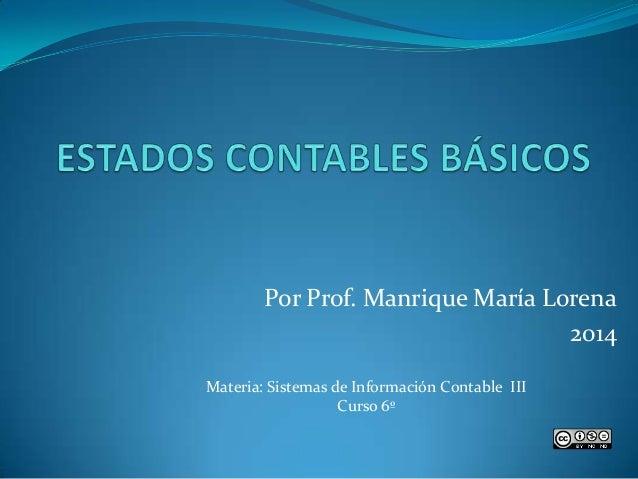 Por Prof. Manrique María Lorena 2014 Materia: Sistemas de Información Contable III Curso 6º