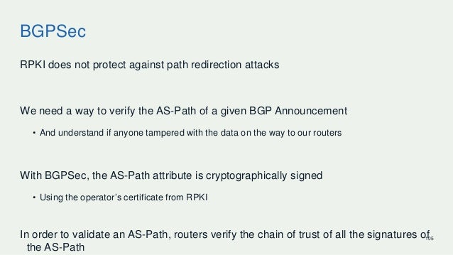 BGPSec RPKI does not protect against path redirection attacks We need a way to verify the AS-Path of a given BGP Announcem...