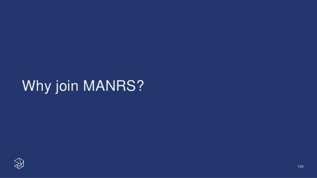 Why join MANRS? 108