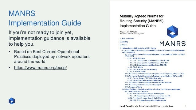 MANRS Implementation Guide 110 If you're not ready to join yet, implementation guidance is available to help you. • Based ...