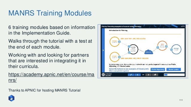 MANRS Training Modules 111 6 training modules based on information in the Implementation Guide. Walks through the tutorial...