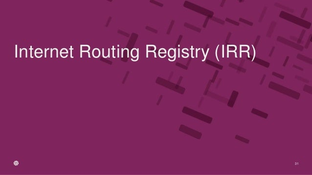 31 Internet Routing Registry (IRR)