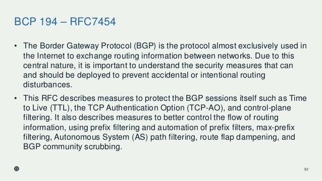 BCP 194 – RFC7454 • The Border Gateway Protocol (BGP) is the protocol almost exclusively used in the Internet to exchange ...